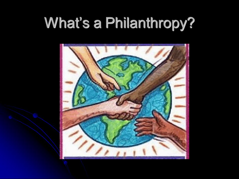 Whats a Philanthropy?