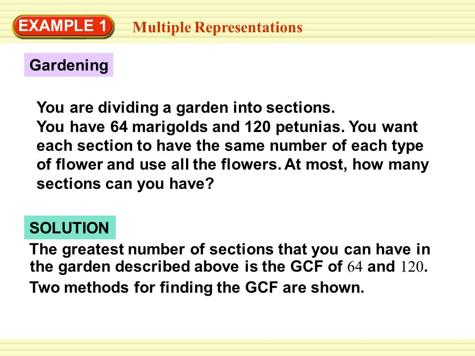EXAMPLE 1 The greatest number of sections that you can have in SOLUTION Multiple Representations Two methods for finding the GCF are shown. the garden