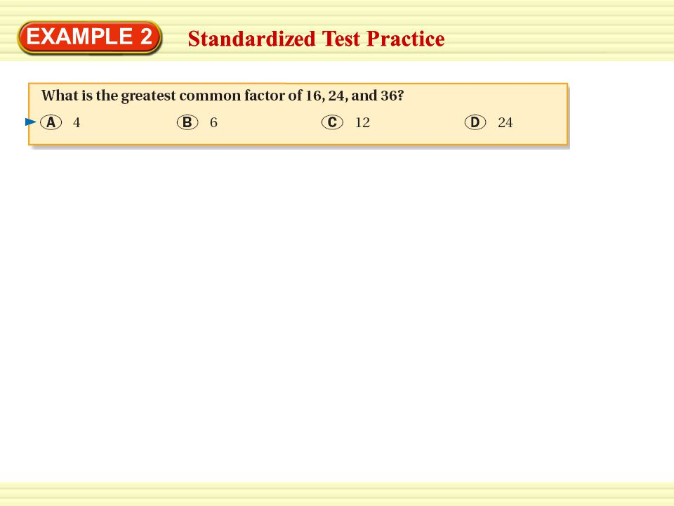 EXAMPLE 2 Factors of 16 : 1, 2, 4, 8, 16 Standardized Test Practice SOLUTION
