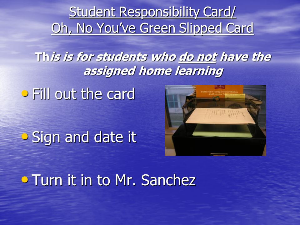 What happens if I do not do my home learning? Student Responsibility Card Student Responsibility Card Oh, No Youve Been Green Slipped Oh, No Youve Bee
