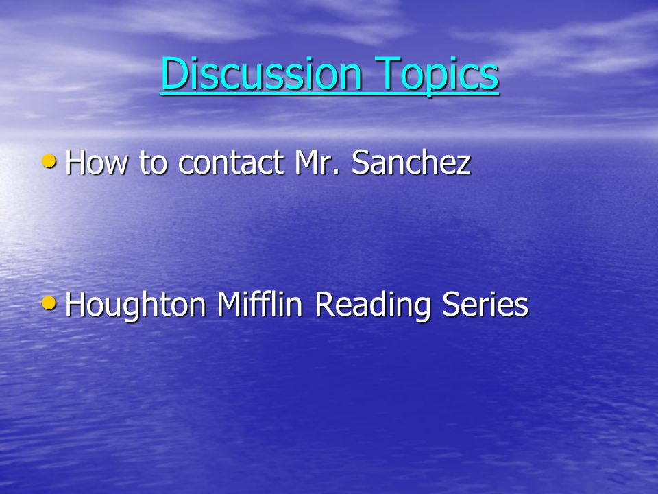 Discussion Topics How to contact Mr.Sanchez How to contact Mr.