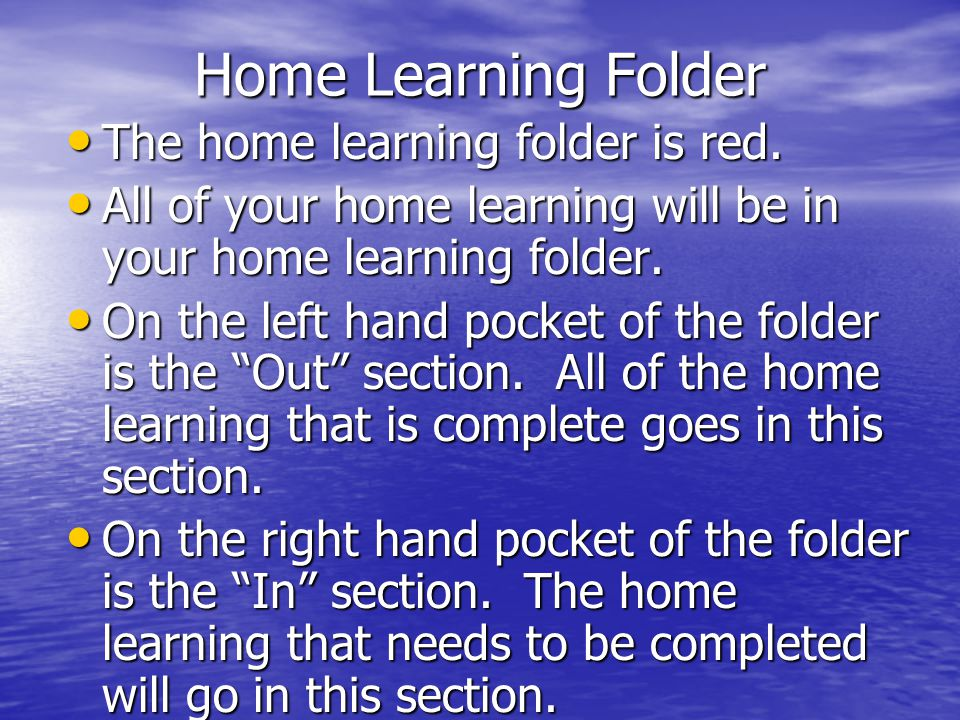 Home Learning Is your responsibility to do the home learning everyday!!! Is your responsibility to do the home learning everyday!!! The home learning