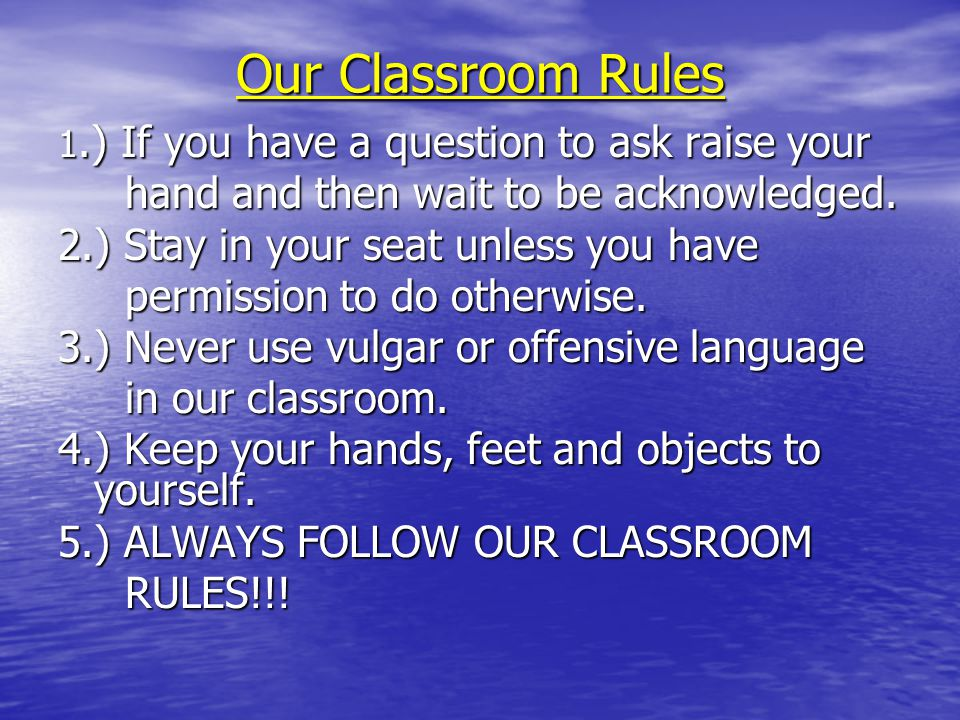 Our Classroom Rules 1.) If you have a question to ask raise your hand and then wait to be acknowledged.