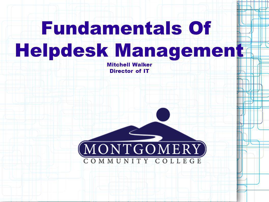 Fundamentals Of Helpdesk Management Mitchell Walker Director of IT