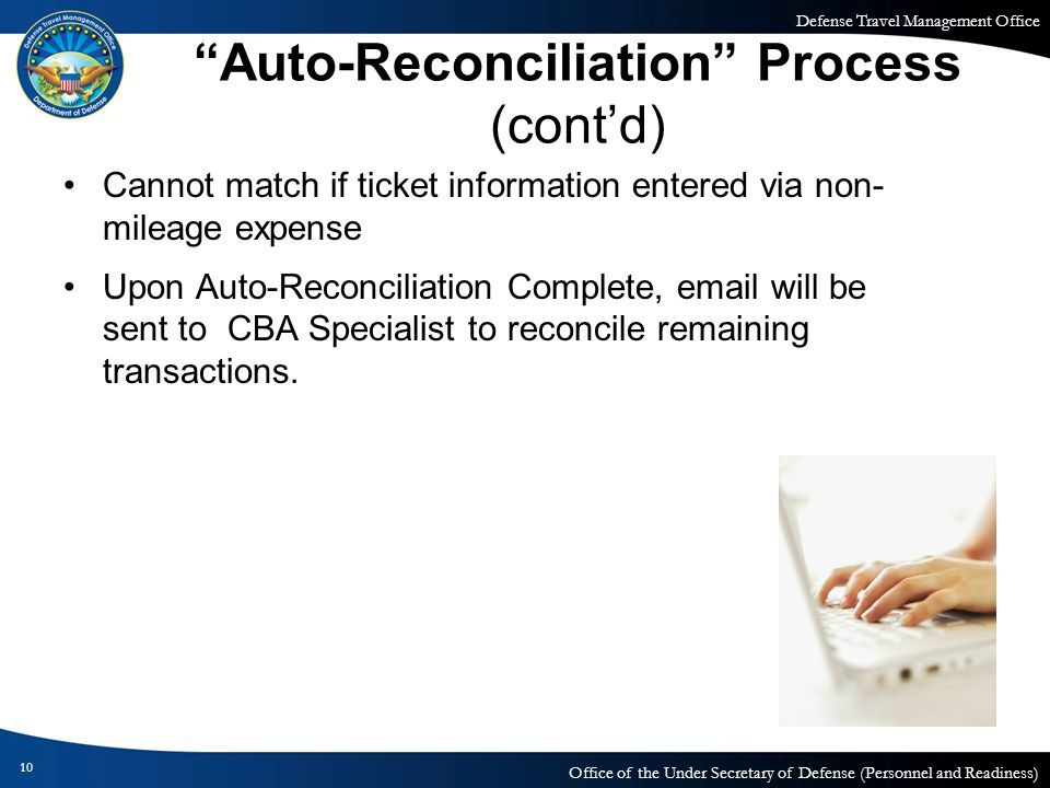 Defense Travel Management Office Office of the Under Secretary of Defense (Personnel and Readiness) Auto-Reconciliation Process (contd) Cannot match i