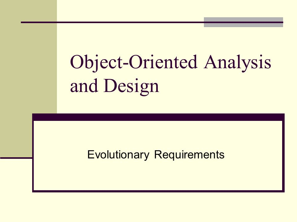 Object-Oriented Analysis and Design Evolutionary Requirements
