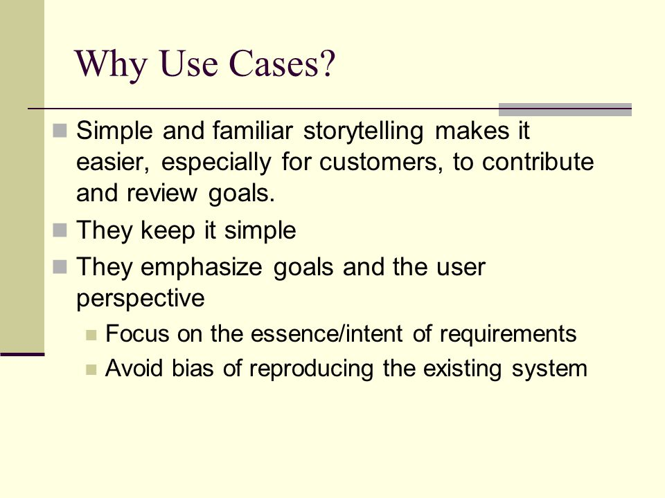 Identify Use Cases Capture specific ways of using the system as dialogue between an actor and the system.