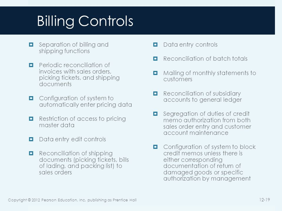 Billing Controls Separation of billing and shipping functions Periodic reconciliation of invoices with sales orders, picking tickets, and shipping doc