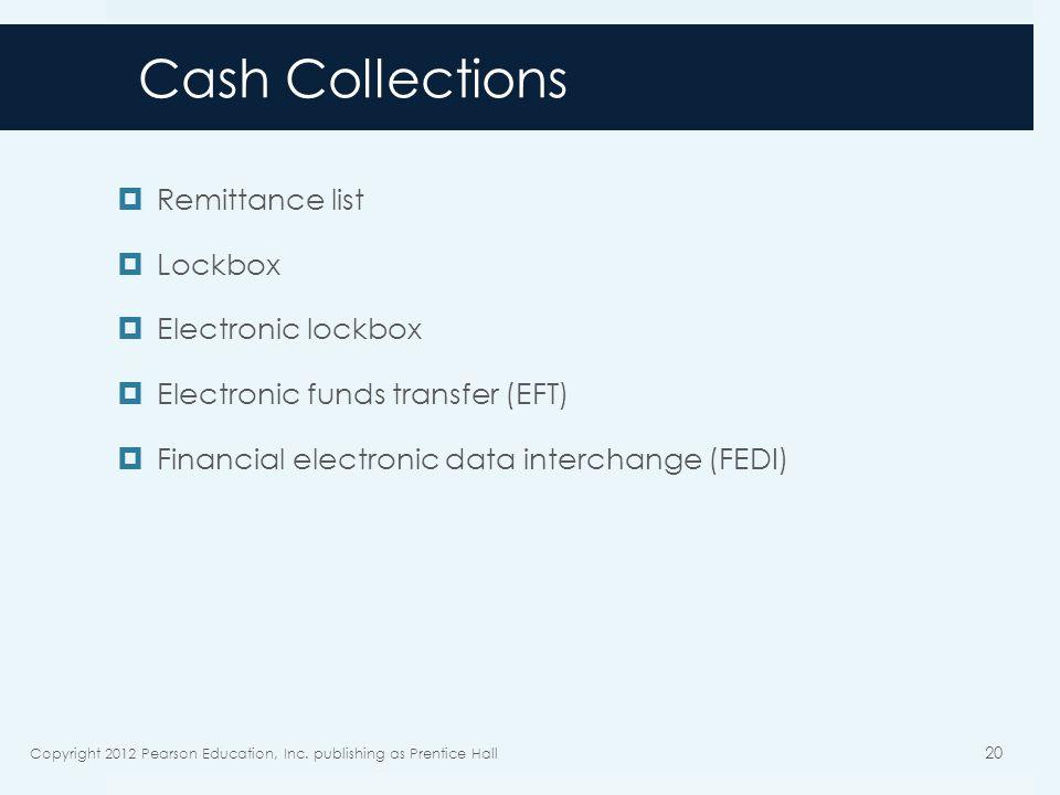 Cash Collections Remittance list Lockbox Electronic lockbox Electronic funds transfer (EFT) Financial electronic data interchange (FEDI) Copyright 201