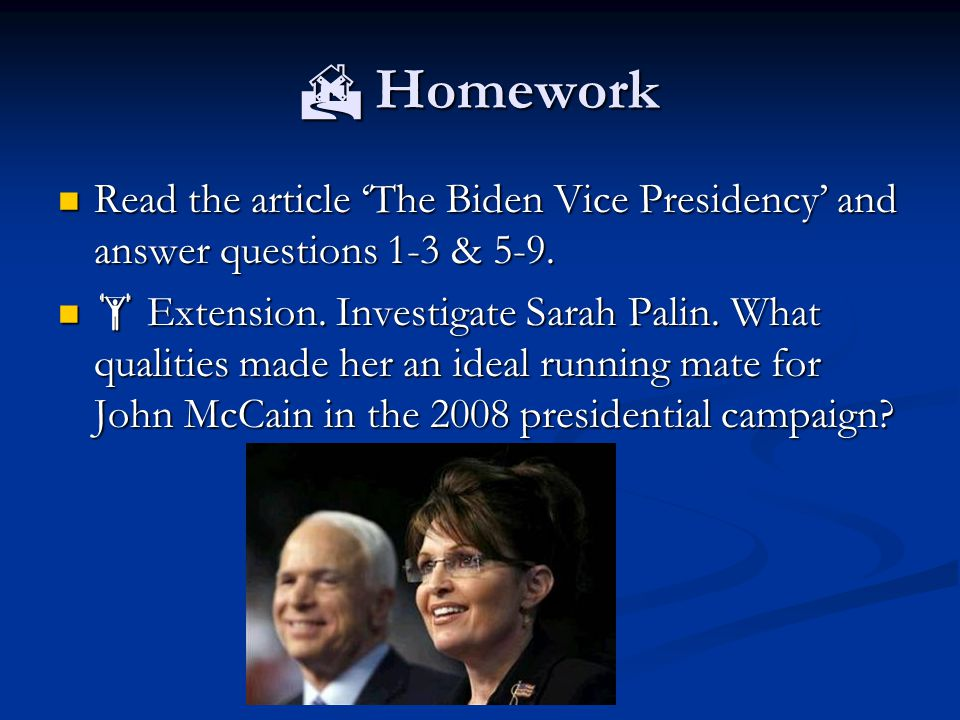Homework Homework Read the article The Biden Vice Presidency and answer questions 1-3 & 5-9. Read the article The Biden Vice Presidency and answer que