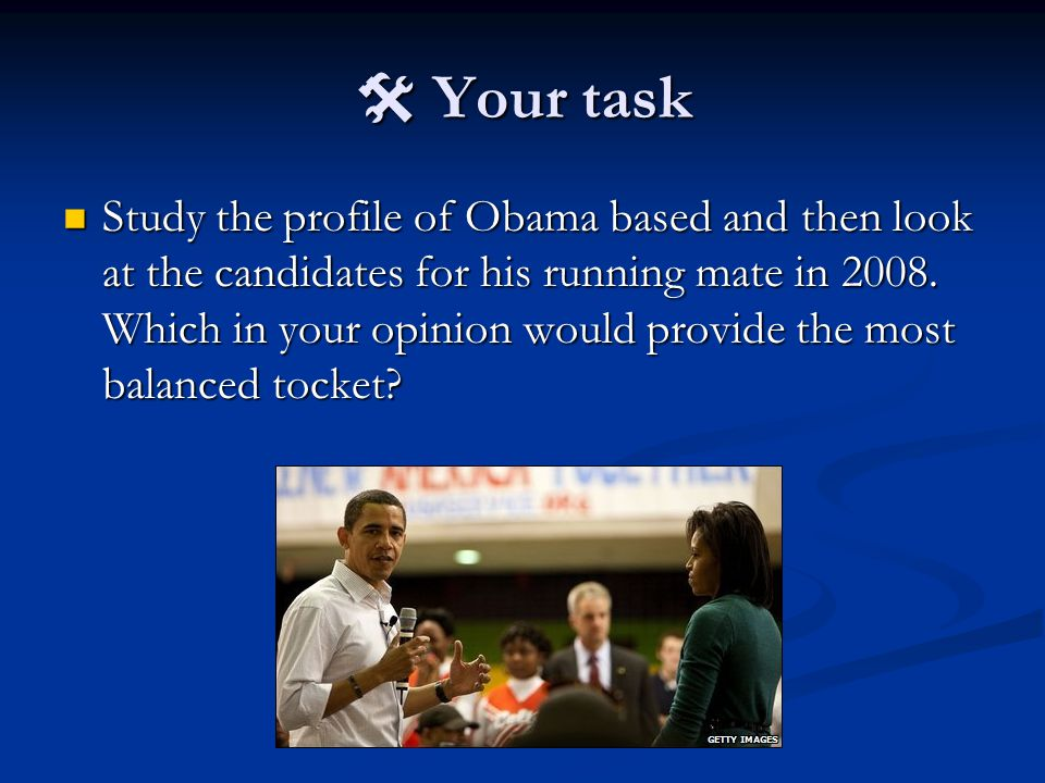 Your task Your task Study the profile of Obama based and then look at the candidates for his running mate in 2008. Which in your opinion would provide