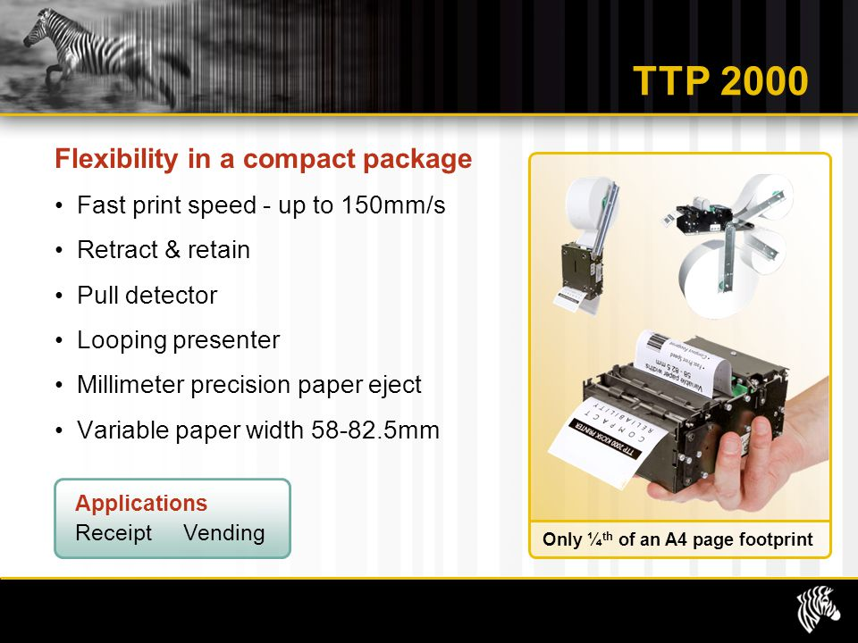 TTP 2000 Flexibility in a compact package Fast print speed - up to 150mm/s Retract & retain Pull detector Looping presenter Millimeter precision paper