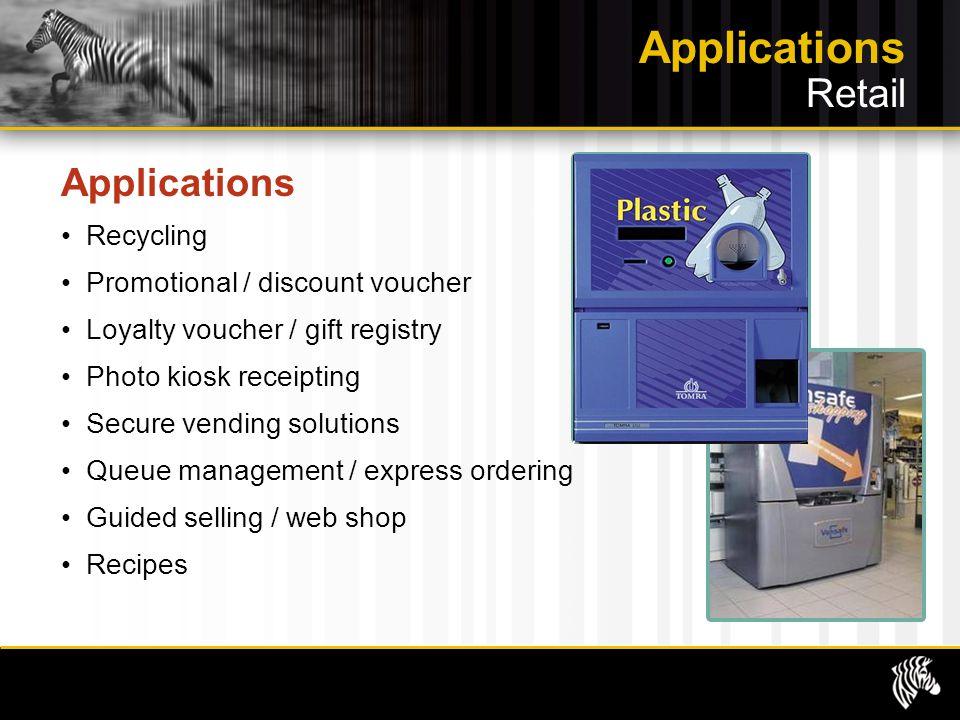 Applications Recycling Promotional / discount voucher Loyalty voucher / gift registry Photo kiosk receipting Secure vending solutions Queue management
