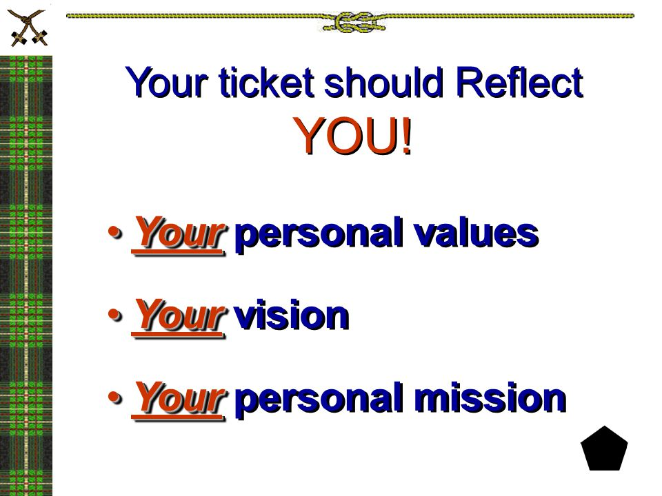 Your ticket should Reflect YOU! YourYour personal values YourYour vision YourYour personal mission YourYour personal values YourYour vision YourYour p