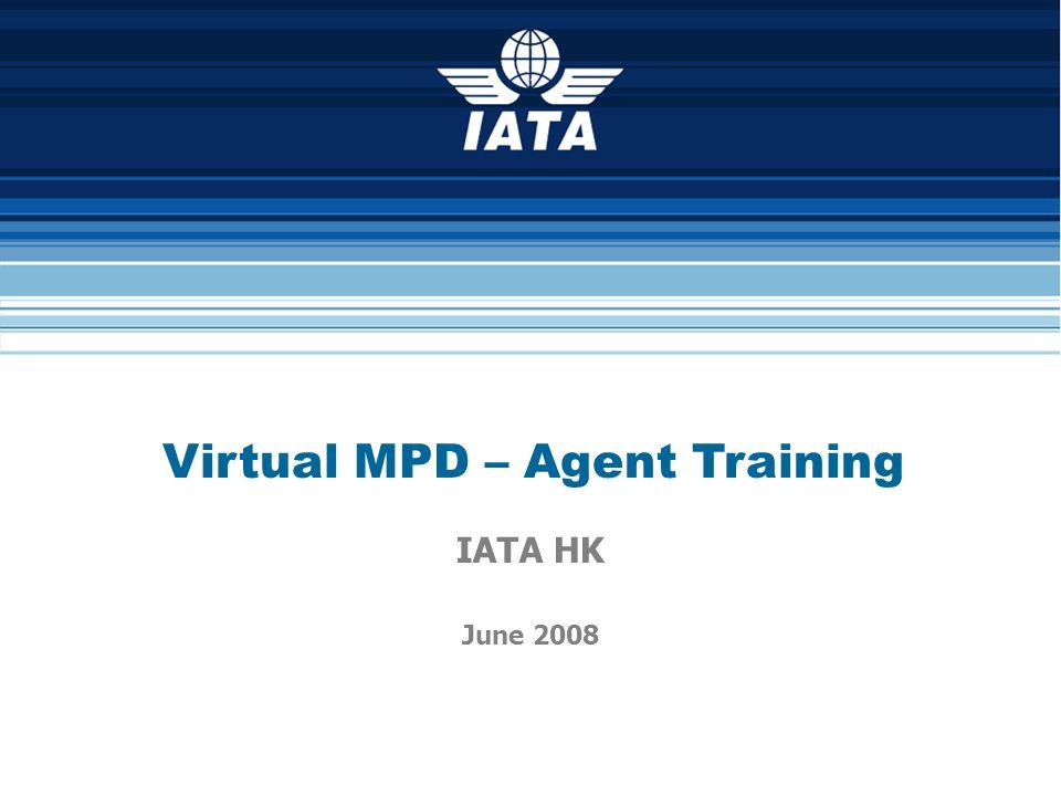 Virtual MPD – Agent Training IATA HK June 2008