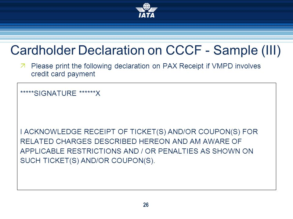 26 Cardholder Declaration on CCCF - Sample (III) Please print the following declaration on PAX Receipt if VMPD involves credit card payment *****SIGNA