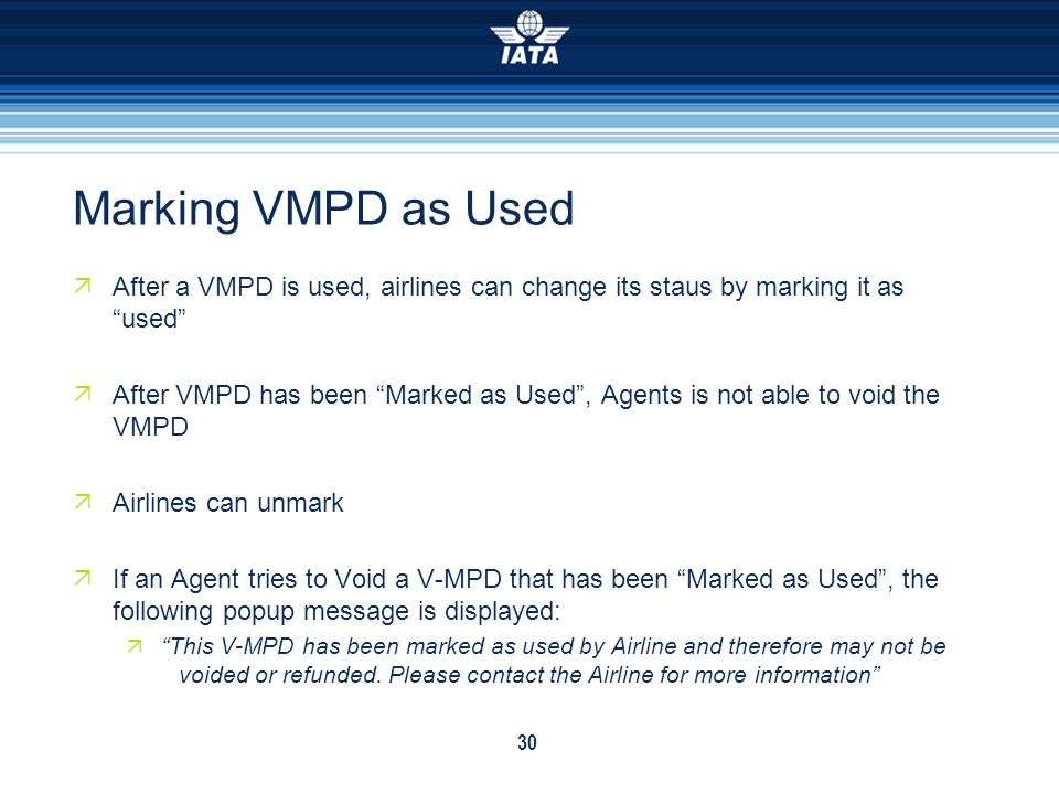 30 Marking VMPD as Used After a VMPD is used, airlines can change its staus by marking it as used After VMPD has been Marked as Used, Agents is not ab