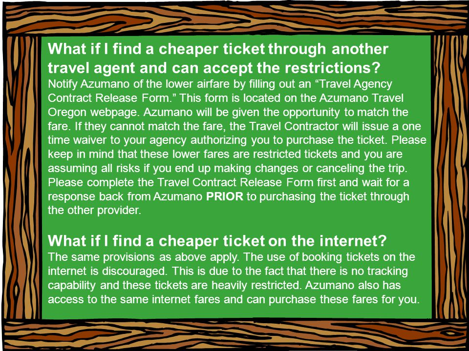 What if I find a cheaper ticket through another travel agent and can accept the restrictions.
