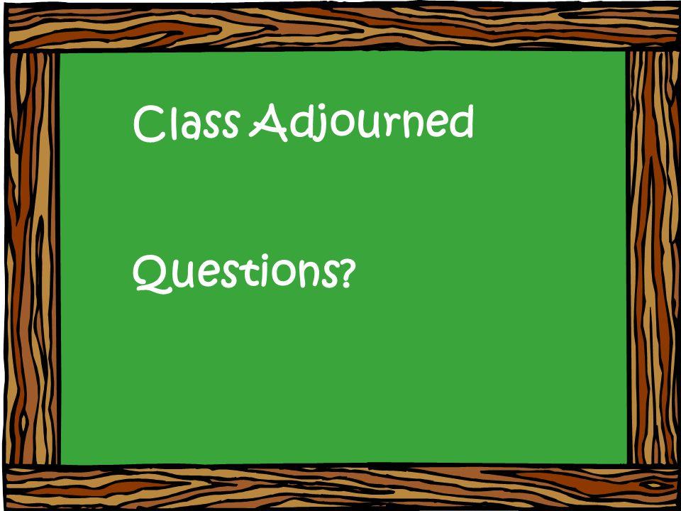 Class Adjourned Questions?