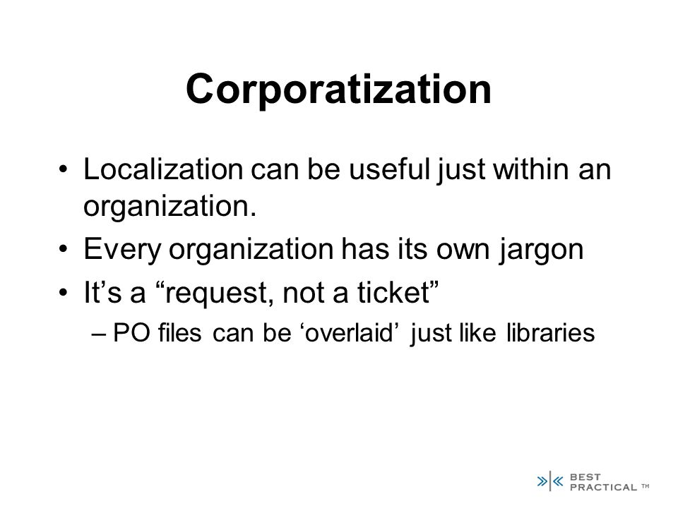 Corporatization Localization can be useful just within an organization.