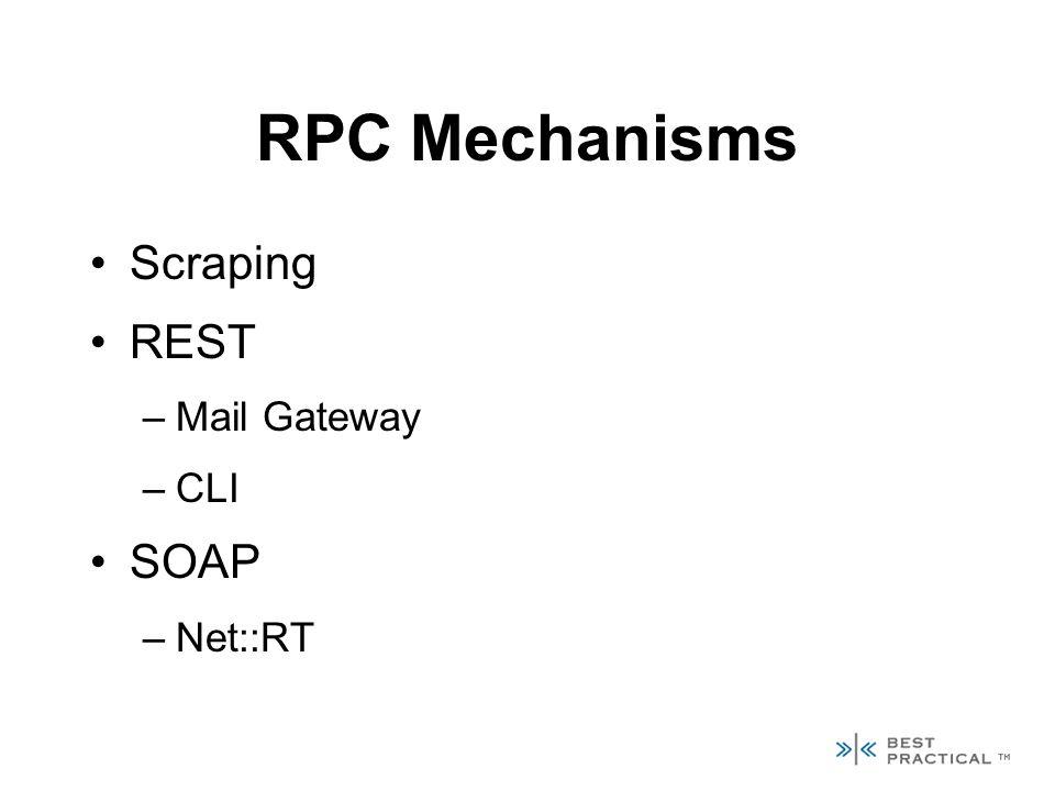 RPC Mechanisms Scraping REST –Mail Gateway –CLI SOAP –Net::RT