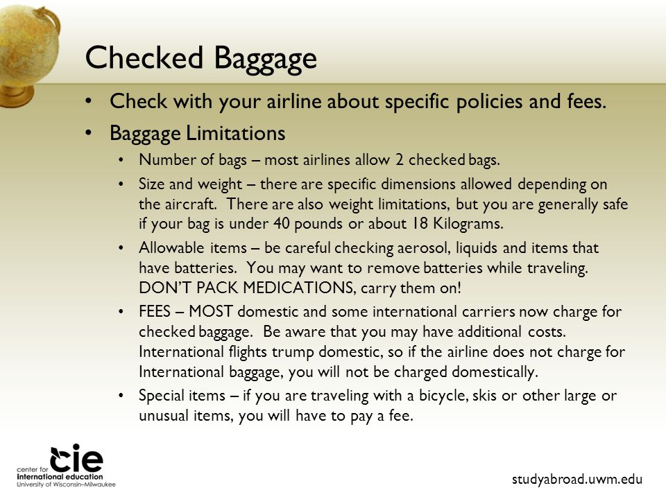 Checked Baggage Check with your airline about specific policies and fees.