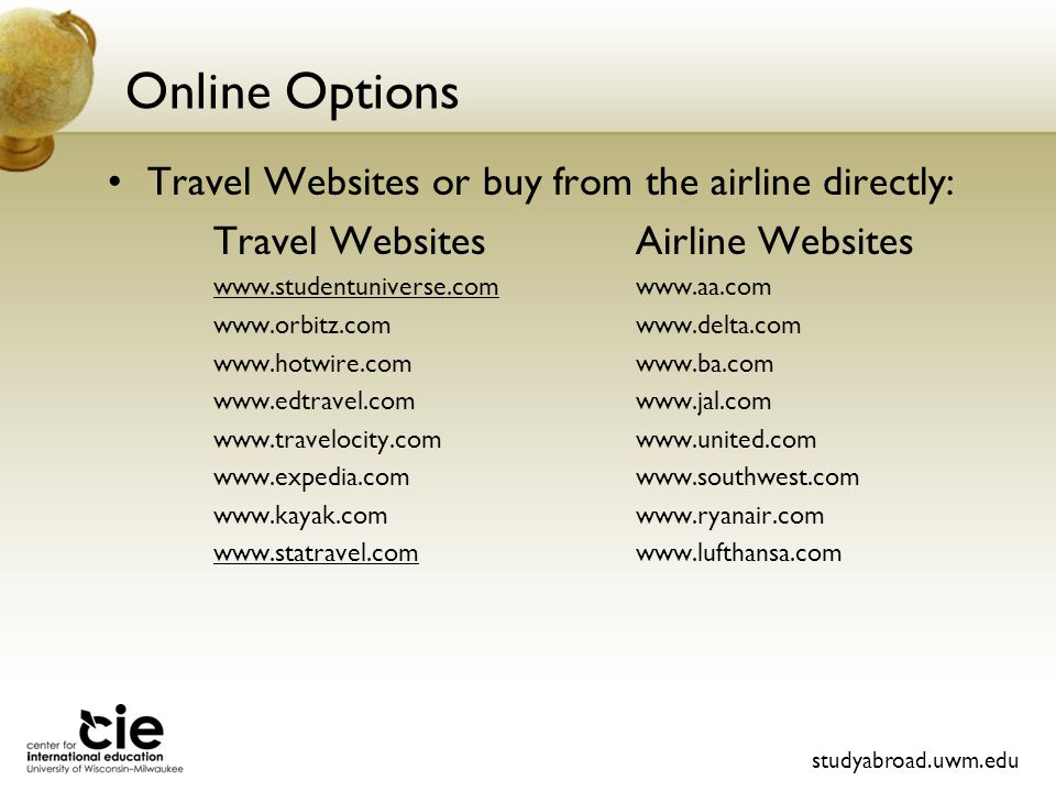 Online Options Travel Websites or buy from the airline directly: Travel WebsitesAirline Websites studyabroad.uwm.edu