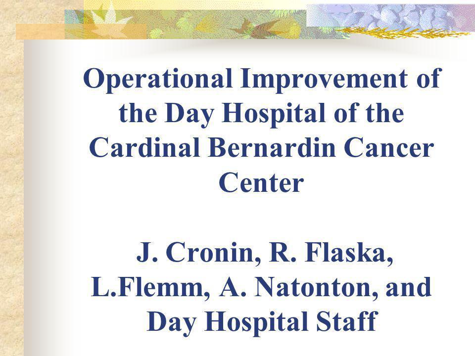 Operational Improvement of the Day Hospital of the Cardinal Bernardin Cancer Center J.