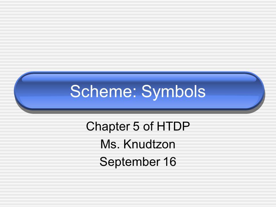Scheme: Symbols Chapter 5 of HTDP Ms. Knudtzon September 16