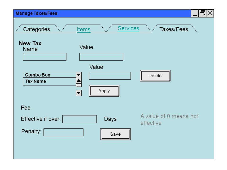 Manage Taxes/Fees Categories Items Services Taxes/Fees New Tax Name Value Combo Box Tax Name Value Apply Delete Fee Effective if over:Days Penalty: Save A value of 0 means not effective