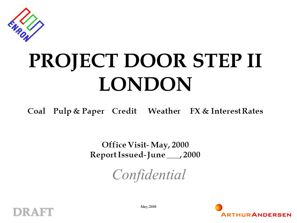DRAFT May, 2000 PROJECT DOOR STEP II LONDON Coal Pulp & Paper Credit Weather FX & Interest Rates Office Visit- May, 2000 Report Issued- June ___, 2000 Confidential