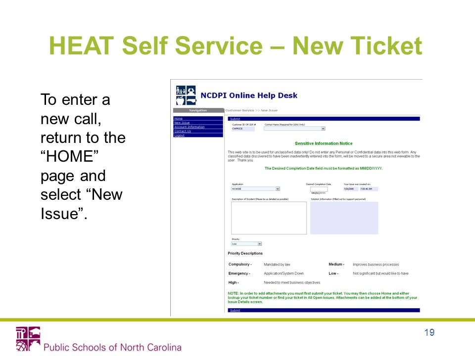 19 HEAT Self Service – New Ticket To enter a new call, return to the HOME page and select New Issue.