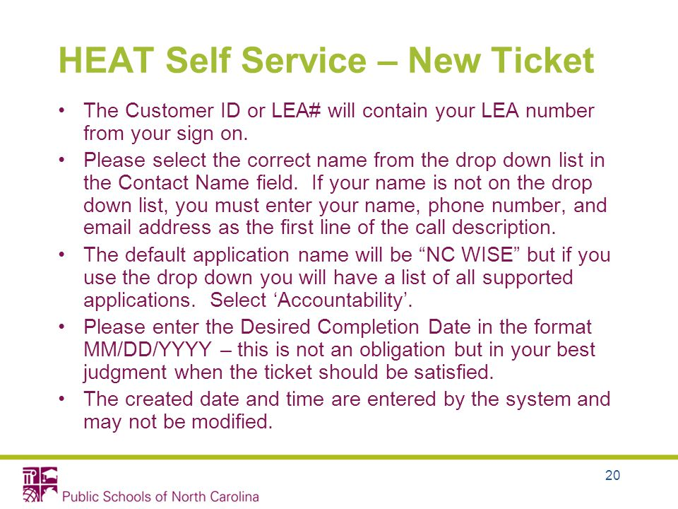 20 HEAT Self Service – New Ticket The Customer ID or LEA# will contain your LEA number from your sign on.