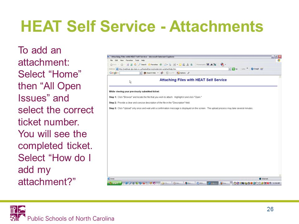 26 HEAT Self Service - Attachments To add an attachment: Select Home then All Open Issues and select the correct ticket number.