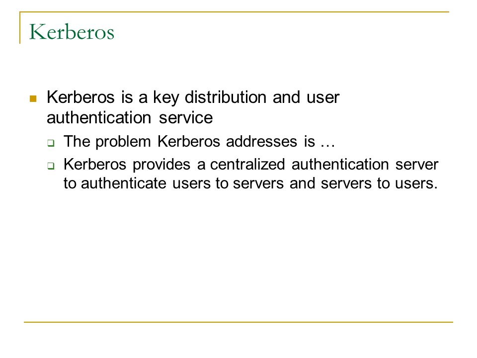 Kerberos Kerberos is a key distribution and user authentication service The problem Kerberos addresses is … Kerberos provides a centralized authentica
