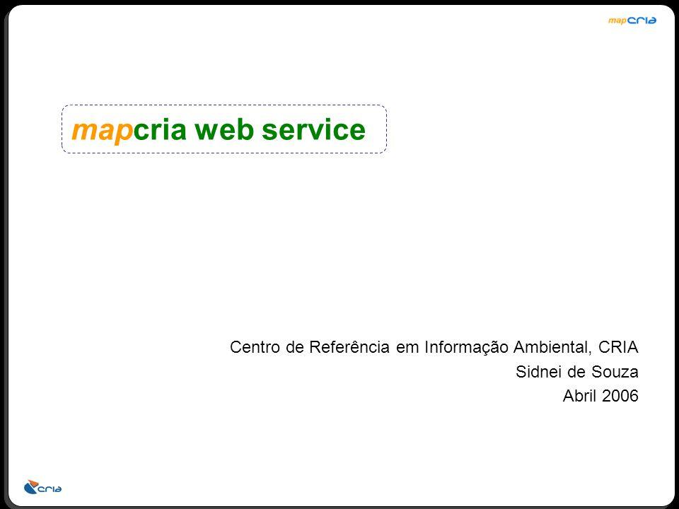 Centro de Referência em Informação Ambiental, CRIA Sidnei de Souza Abril 2006 mapcria web service