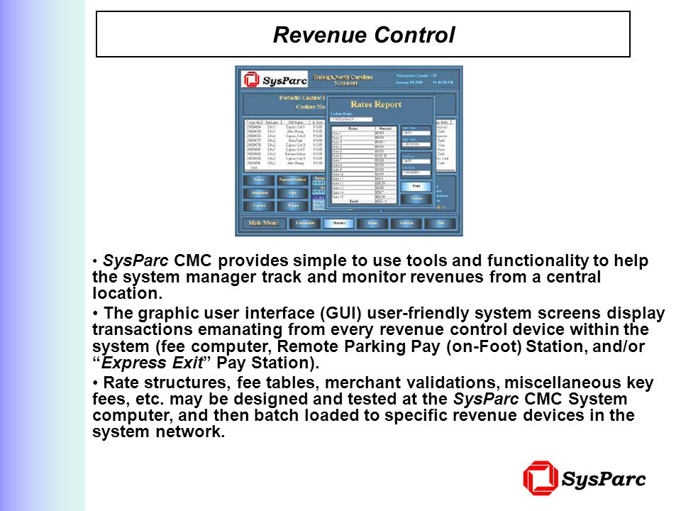 Revenue Control SysParc CMC provides simple to use tools and functionality to help the system manager track and monitor revenues from a central location.