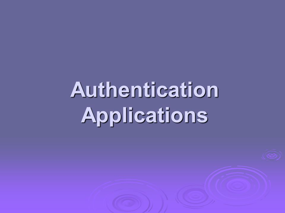 will consider authentication functions will consider authentication functions developed to support application-level authentication & digital signatures developed to support application-level authentication & digital signatures will consider Kerberos – a private-key authentication service will consider Kerberos – a private-key authentication service then X.509 - a public-key directory authentication service then X.509 - a public-key directory authentication service