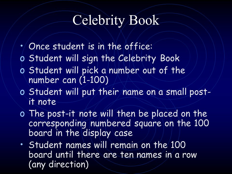 Celebrity Book Once student is in the office: o Student will sign the Celebrity Book o Student will pick a number out of the number can (1-100) o Stud