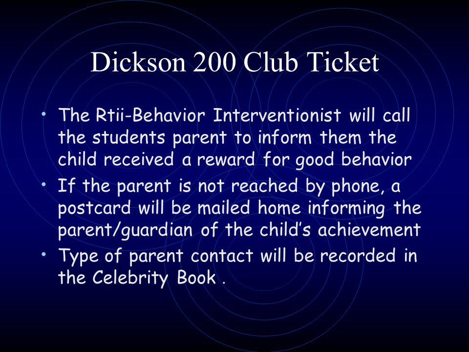 Dickson 200 Club Ticket The Rtii-Behavior Interventionist will call the students parent to inform them the child received a reward for good behavior I