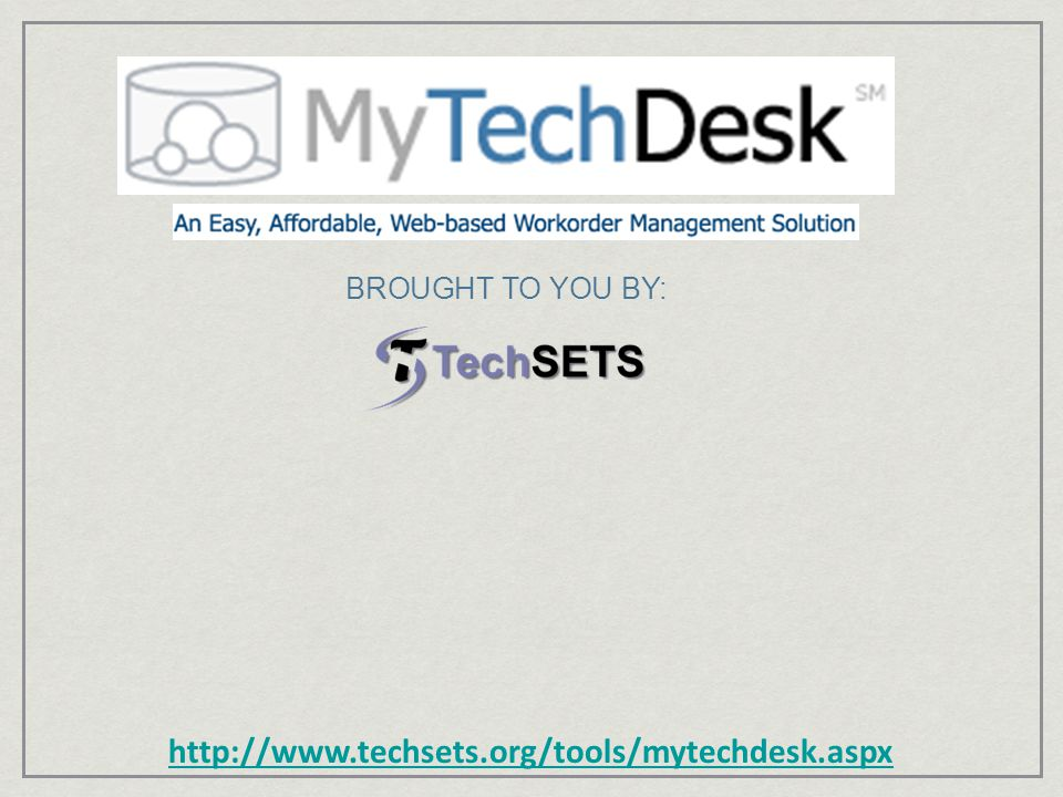 http://www.techsets.org/tools/mytechdesk.aspx BROUGHT TO YOU BY: