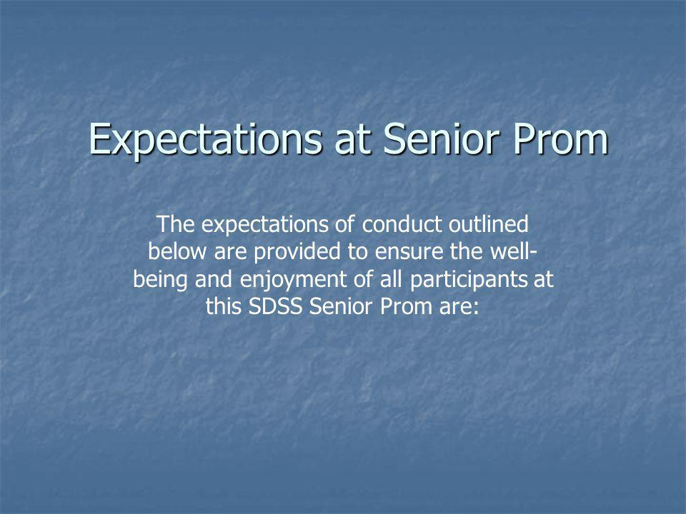Expectations at Senior Prom The expectations of conduct outlined below are provided to ensure the well- being and enjoyment of all participants at thi