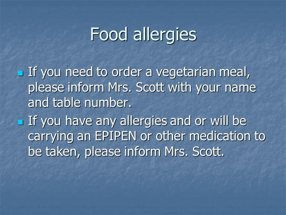 Food allergies If you need to order a vegetarian meal, please inform Mrs. Scott with your name and table number. If you need to order a vegetarian mea