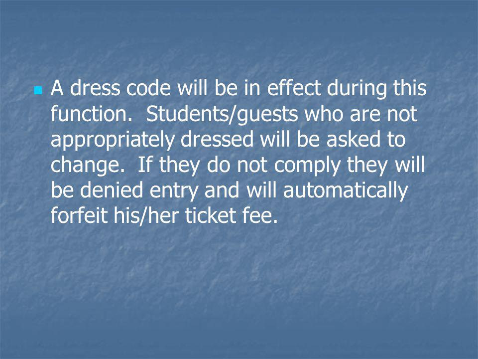 A dress code will be in effect during this function. Students/guests who are not appropriately dressed will be asked to change. If they do not comply