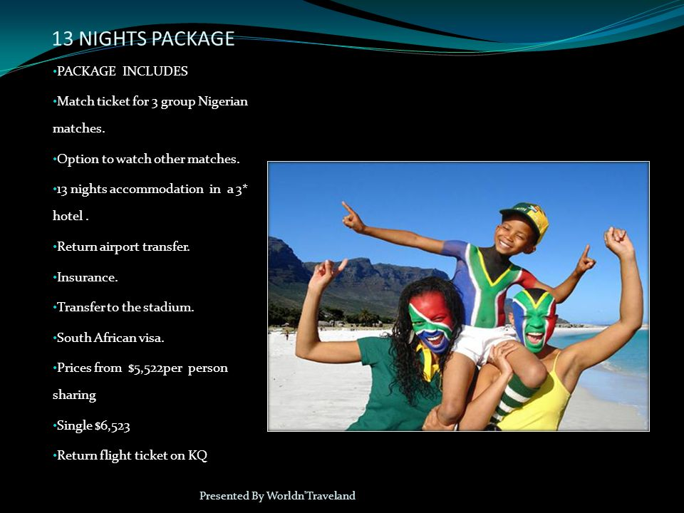 13 NIGHTS PACKAGE PACKAGE INCLUDES Match ticket for 3 group Nigerian matches.