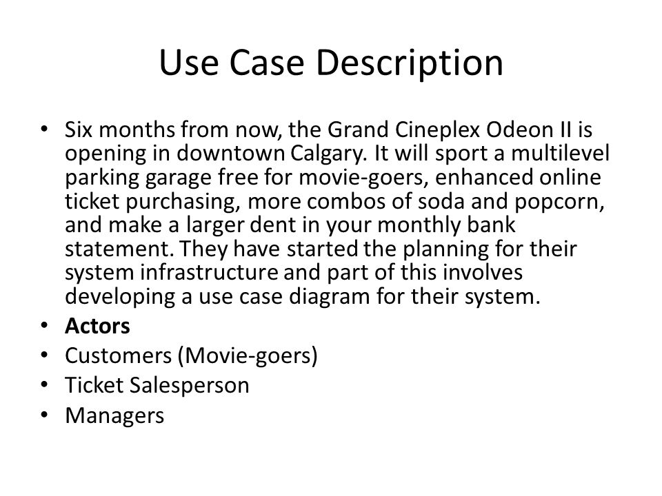 Use Case Description Six months from now, the Grand Cineplex Odeon II is opening in downtown Calgary. It will sport a multilevel parking garage free f