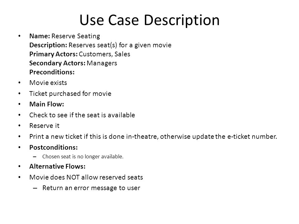 Use Case Description Name: Reserve Seating Description: Reserves seat(s) for a given movie Primary Actors: Customers, Sales Secondary Actors: Managers