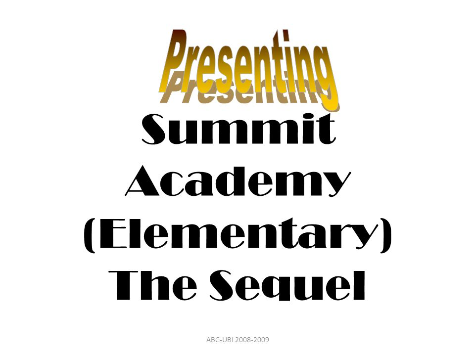 Summit Academy (Elementary) The Sequel ABC-UBI 2008-2009