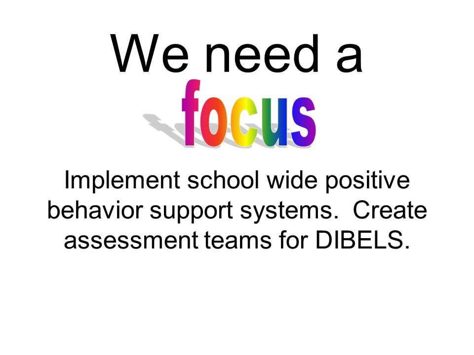 Implement school wide positive behavior support systems.