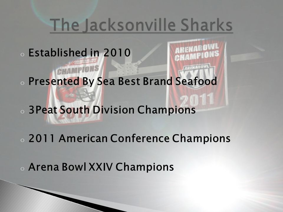 o Established in 2010 o Presented By Sea Best Brand Seafood o 3Peat South Division Champions o 2011 American Conference Champions o Arena Bowl XXIV Champions